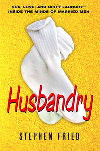 Husbandry Sex, Love & Dirty Laundry: Inside the Minds of Married Men