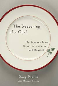 The Seasoning of a Chef  My Journey from Diner to Ducasse and Beyond