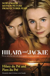 Hilary and Jackie: The True Story of Two Sisters Who Shared a Passion, a Madness and a Man
