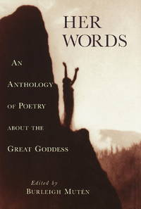 Her Words : An Anthology of Poetry about the Great Goddess by Muten, Burleigh