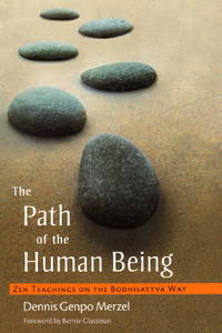 The Path of the Human Being Zen Teachings on the Bodhisattva Way