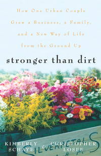 Stronger Than Dirt How One Urban Couple Gew a Business, a family, and a New Way of Life from the Ground Up