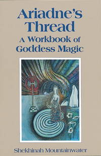 Ariadne's Thread: a Workbook of Goddess Magic