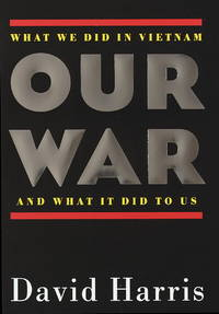 Our War What We Did In Vietnam And What It Did To Us