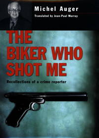 The Biker Who Shot Me : Recollections of a Crime Reporter