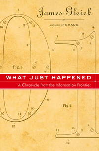 WHAT JUST HAPPENED:  A Chronicle from the Information Frontier