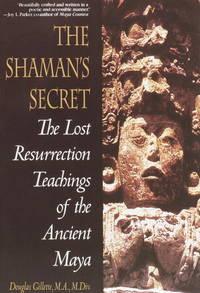 Shaman's Secret: The Lost Resurrection Teachings of the Ancient Maya.