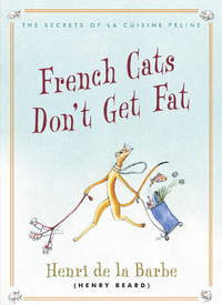 French Cats Don't Get Fat The Secrets of La Cusine Feline