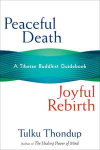 Peaceful Death/Joyful Rebirth: A Tibetan Buddhist Guidebook.