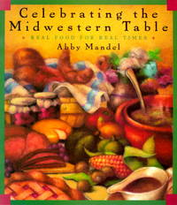 Celebrating the Midwestern Table: Real Food For Real Times
