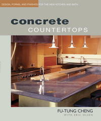Concrete Countertops: Designs, Forms, and Finishes for the New Kitchen and Bath