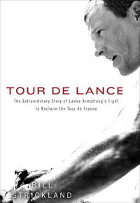 Tour de Lance  The Extraordinary Story of Lance Armstrong's Fight to  Reclaim the Tour de France