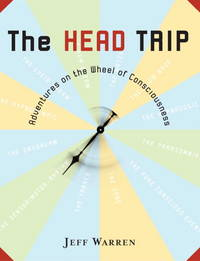 The Head Trip. Adventures on the Wheel of Consciousness.