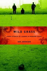 Wild Grass: Three Portraits Of Change In Modern China