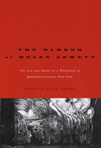 The Murder of Helen Jewett The Life and Death of a Prostitute in Nineteenth-Century New York