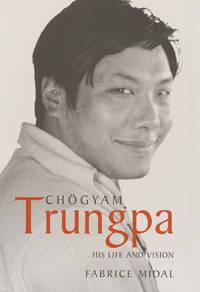 Chogyam Trunpa: His Life and Vision